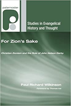 Book For Zion's Sake: Christian Zionism and the Role of John Nelson Darby (Studies in Evangelical History and Thought) by Paul R. Wilkinson (2008-12-01)