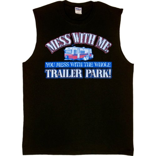 Whole T-shirt Trailer Park (MENS SLEEVELESS T-SHIRT : BLACK - L - Mess With Me Mess With The Whole Trailer Park)