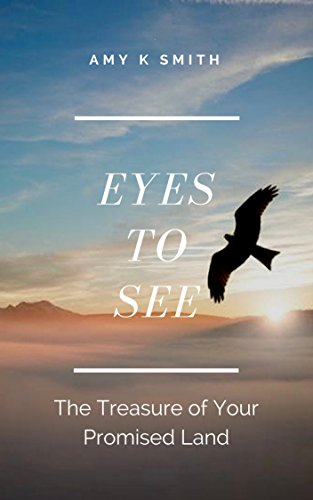 Eyes To See: The Treasure of Your Promised Land
