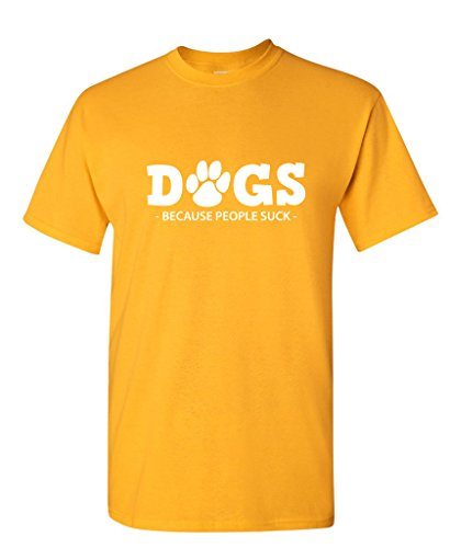 (Feelin Good Tees Dogs Because People Suck Womens Gift Pets Mens Funny T-Shirt 2XL Gold)