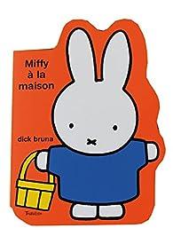 Miffy à la maison par Dick Bruna