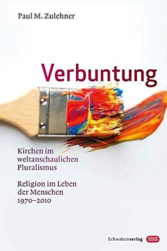Verbuntung: Kirchen im weltanschaulichen Pluralismus  Religion im Leben der Menschen 1970-2010