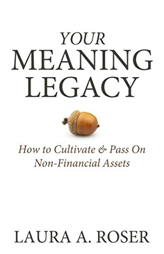 Your Meaning Legacy: How to Cultivate & Pass On Non-Financial Assets (The Road Goes Ever On And On Quote)