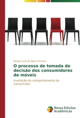 O processo de tomada de decisão dos consumidores de móveis: Avaliação do comportamento do consumidor (Portuguese Edition)