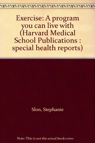 Exercise: A program you can live with (Harvard Medical School Publications : special health reports)