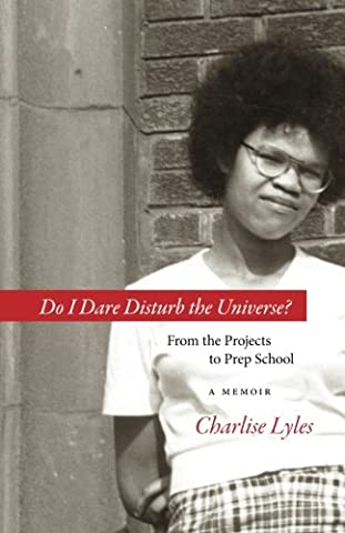 Do I Dare Disturb the Universe?: From the Projects to Prep School: A Memoir (Memoir Project)