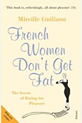 French Women Don't Get Fat: The Secret of Eating for Pleasure by Mireille Guiliano (2006-02-02) Paperback