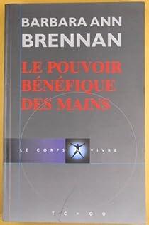 Le pouvoir bénéfique des mains par Brennan