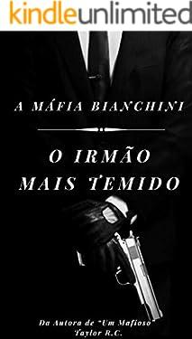 O Irmão Mais Temido: A Máfia Bianchini (As Famílias da Máfia Livro 1)