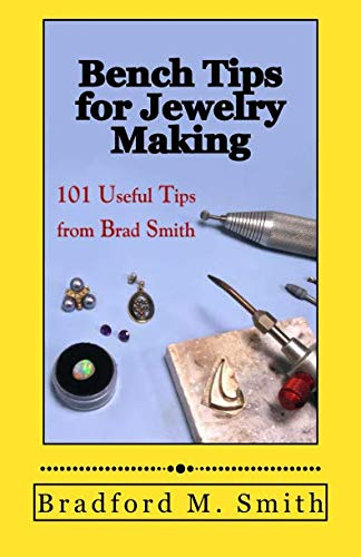 Bench Tips for Jewelry Making: 101 Useful Tips from Brad Smith]()