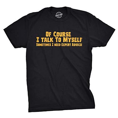 (Mens of Course I Talk to Myself Sometimes I Need Expert Advice Funny Sarcasm T Shirt (Black) - XXL)