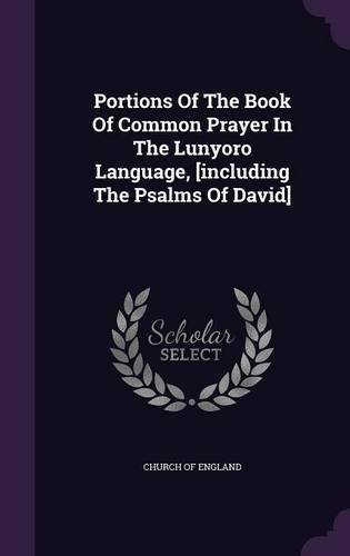 Portions of the Book of Common Prayer in the Lunyoro Language, [Including the Psalms of David] by Palala Press