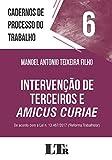 Cadernos de processo do trabalho, 6: Intervenção de terceiros e Amicus Curiae: DE ACORDO COM A LEI N. 13.467/2017 ('REFORMA TRABALHISTA')