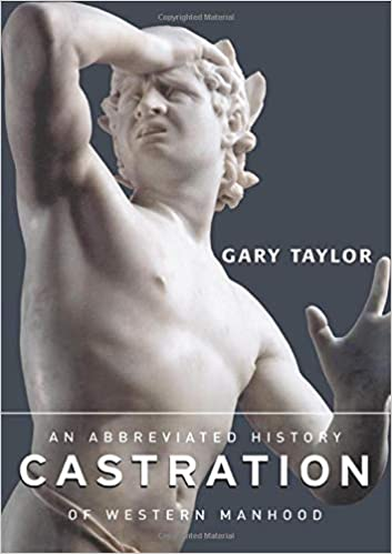 Castration An Abbreviated History Of Western