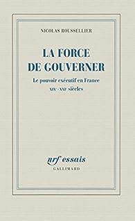 La force de gouverner par Nicolas Roussellier
