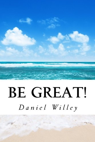 Be Great!: 365 Inspirational Quotes from the World's Most Influential People PDF