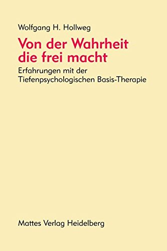 Von der Wahrheit, die frei macht: Erfahrungen mit der Tiefenpsychologischen Basis-Therapie