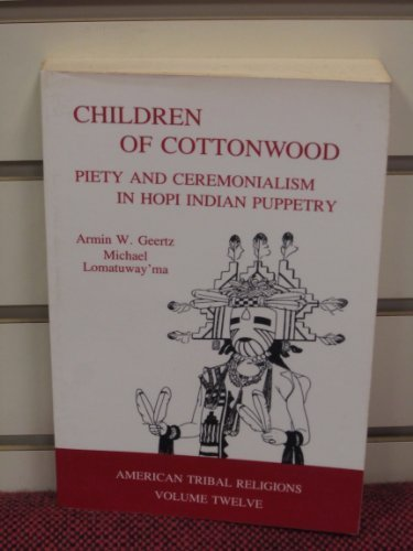 Children of Cottonwood: Piety and Ceremonialism in Hopi Indian Puppetry (American Tribal ()