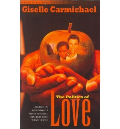 Books : [ The Politics of Love [ THE POLITICS OF LOVE ] By Carmichael, Giselle ( Author )Jan-15-2007 Paperback