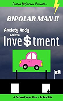 Bipolar Man!!: Anxiety Andy and the Investment by [DeSmeaux, Darren]