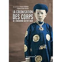 Colonisation des corps (La): De l'Indochine au Viet Nam