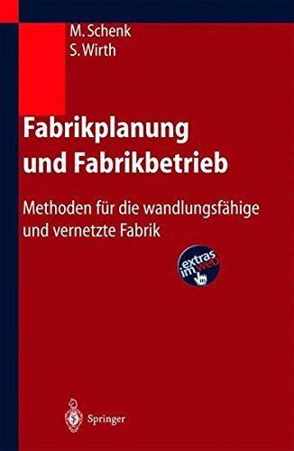 Fabrikplanung und Fabrikbetrieb: Methoden für die wandlungsfähige und vernetzte Fabrik