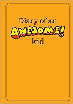 Diary of an Awesome Kid: 100 Pages Ruled, Orange Jello - Children's Draw and Write Journal Notebook (7 x 10 inches) (Creative Writing for Kids)