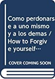 img - for Como perdonarse a uno mismo y a los demas / How to Forgive yourself and to Others: Pasos Para La Reconciacion (Spanish Edition) book / textbook / text book