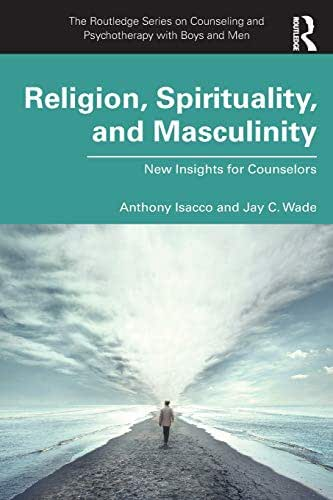 Religion, Spirituality, and Masculinity (The Routledge Series on Counseling and Psychotherapy with Boys and Men)