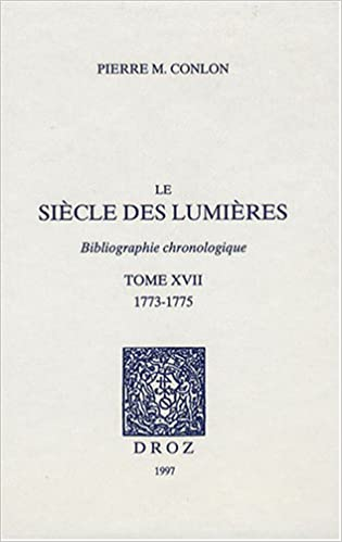 Lire Le siècle des Lumières : Bibliographie chronologique Tome 17, 1773-1775 epub pdf