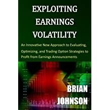 An Innovative New Approach to Evaluating, Optimizing, and Trading Option Strategies Exploiting Earnings Volatility (Paperback) - Common