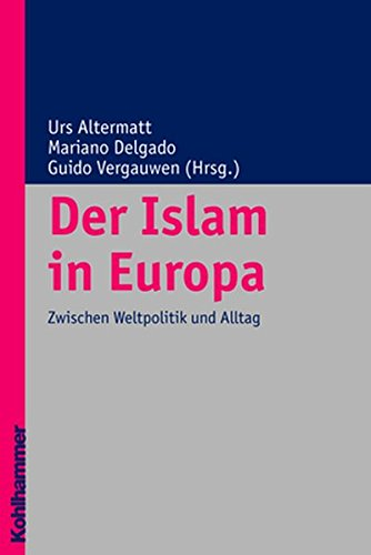 Der Islam In Europa. BonD  Zwischen Weltpolitik Und Alltag  Religionsforum Band 1