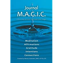 Journal M.A.G.I.C.: A Five Step Process to Create Your Magic.