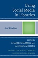 Using Social Media in Libraries: Best Practices Front Cover