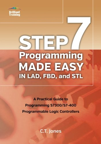 STEP 7 Programming Made Easy in LAD, FBD, and STL: A Practical Guide to Programming S7300/S7-400 Programmable Logic Controllers