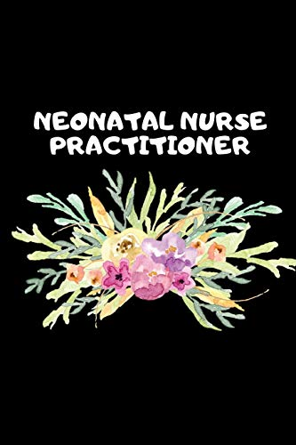 Neonatal Nurse Practitioner: The Ultimate Nurse Appreciation Journal Gift: This Blank Lined Diary To Write Things in. Makes a Great RN, Nursing ... For Nurses, Students and Nurse Practitioners.