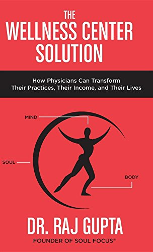 The Wellness Center Solution: How Physicians Can Transform Their Practices, Their Income, and Their (Solution Center)