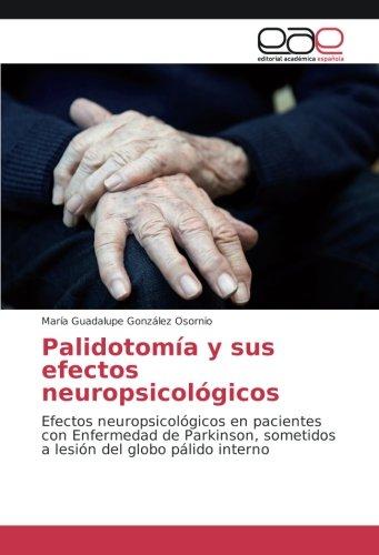 Palidotomía y sus efectos neuropsicológicos: Efectos neuropsicológicos en pacientes con Enfermedad de Parkinson, sometidos a lesión del globo pálido interno (Spanish Edition)