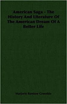 American Saga - The History And Literature Of The American Dream Of A Better Life by Marjorie Barstow Greenbie (2007-03-15)