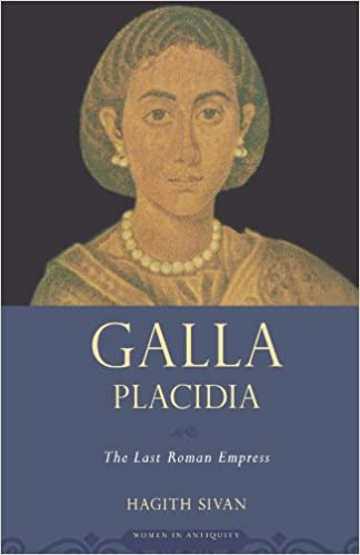 Galla Placidia : the Last Roman Empress