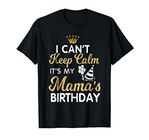 I Can't Keep Calm It's My Mama Birthday T-Shirt Mother's Day -