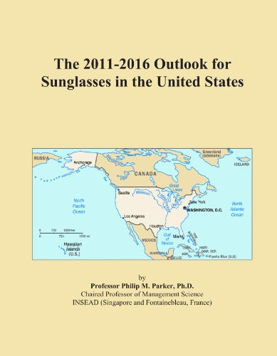 The 2011-2016 Outlook for Sunglasses in the United - Sunglasses 2011