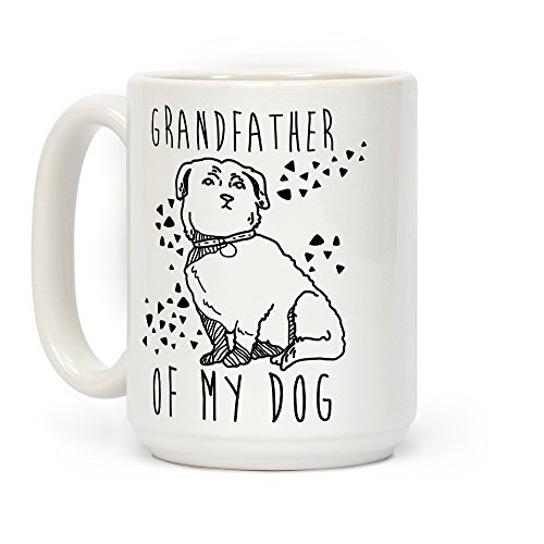 LookHUMAN Grandfather Of My Dog White 15 Ounce Ceramic Coffee Mug]()