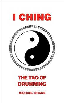 I Ching: The Tao of Drumming by [Drake, Michael]