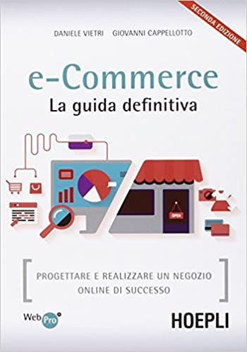 e66b5fca197a Amazon.it  E-commerce. La guida definitiva. Progettare e realizzare un  negozio online di successo - Daniele Vietri