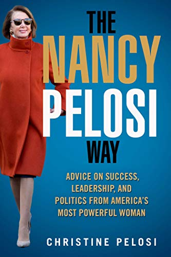 The Nancy Pelosi Way: Advice on Success, Leadership, and Politics from America's Most Powerful Woman (Women in Power)