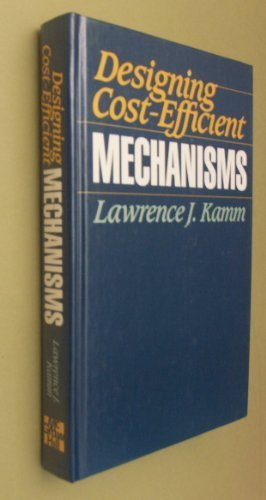 Designing Cost-Efficient Mechanisms: Minimum Constraint Design, Designing With Commercial Components, and Topics in Design Engineering by Lawrence J. Kamm (1990-07-03)