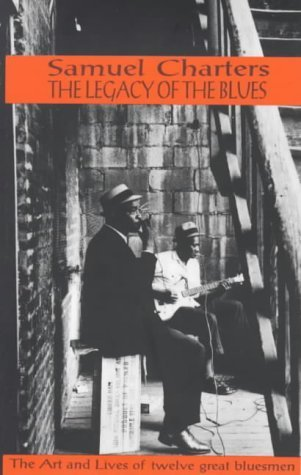 The Legacy Of The Blues: A Glimpse Into The Art And The Lives Of Twelve Great Bluesmen: An Informal Study By Samuel Charters (1975-05-01)