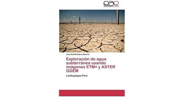 Exploración de agua subterránea usando imágenes ETM+ y ASTER GDEM: Lambayeque-Perú (Spanish Edition): Juan Neil Mendoza Nolorbe: 9783659040887: Amazon.com: ...