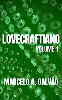 Lovecraftiano: Volume 1 por [Galvão, Marcelo A.]
